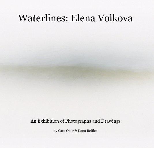 View Waterlines: Elena Volkova by Cara Ober & Dana Reifler