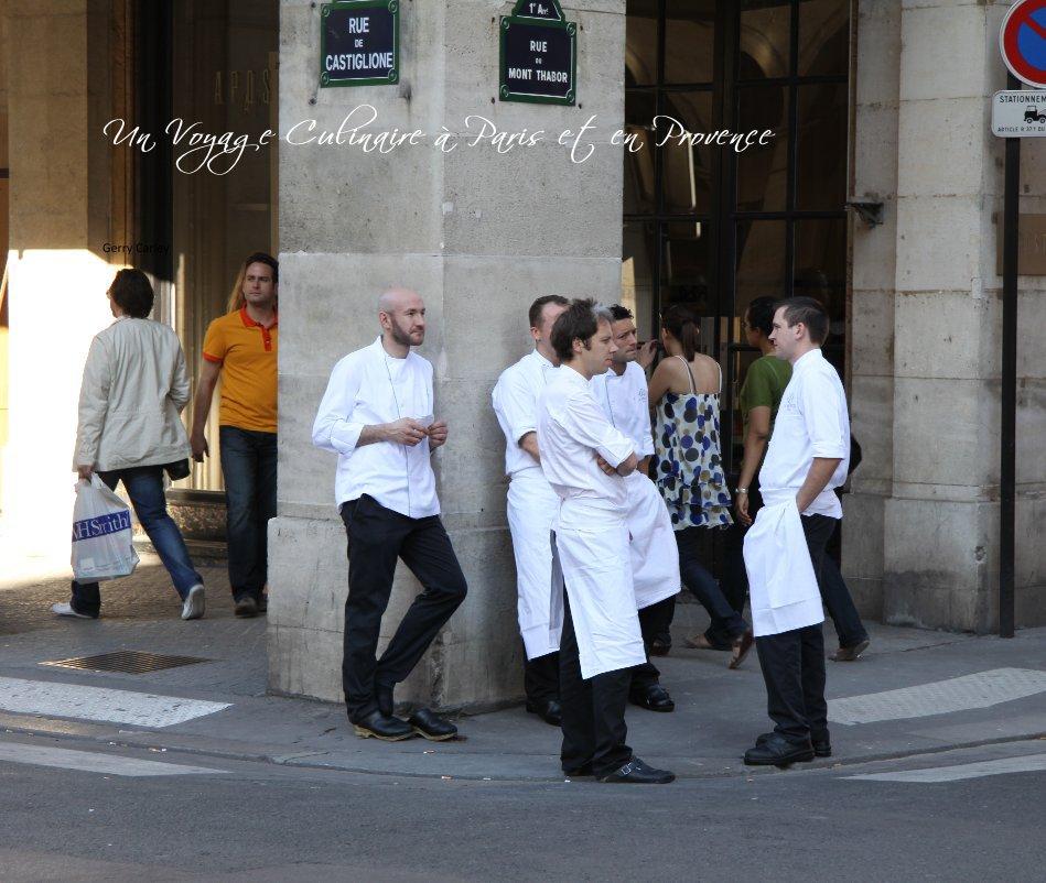 View Un Voyage Culinaire à Paris et en Provence by Gerry Carley