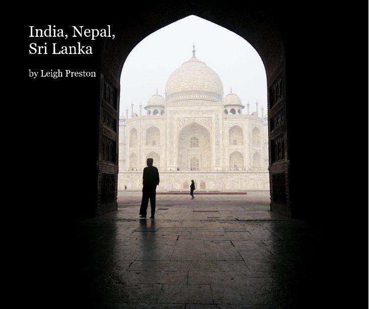 View India, Nepal, Sri Lanka by Leigh Preston