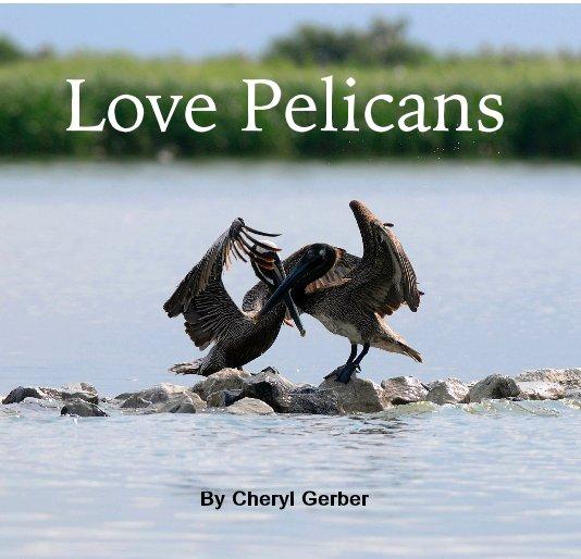 View Love Pelicans by Cheryl Gerber