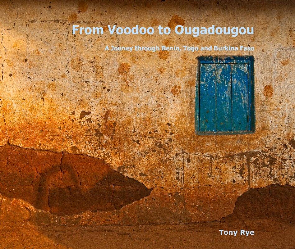 View From Voodoo to Ougadougou A Jouney through Benin, Togo and Burkina Faso by Tony Rye