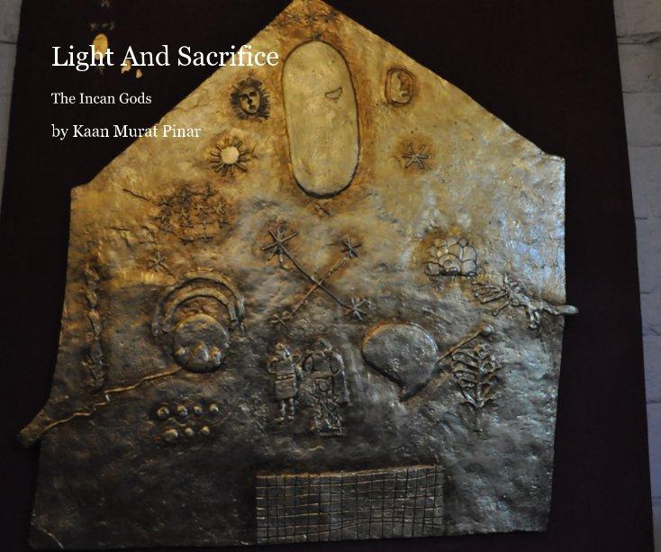 View Light And Sacrifice by Kaan Murat Pinar