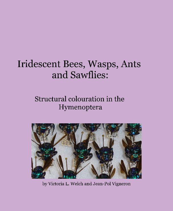 View Iridescent Bees, Wasps, Ants and Sawflies: by Victoria L. Welch and Jean-Pol Vigneron