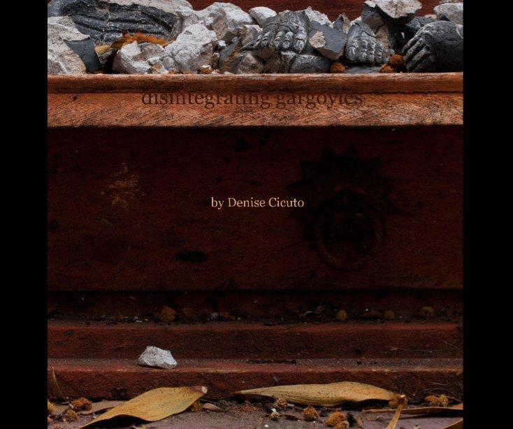 View disintegrating gargoyles by Denise Cicuto