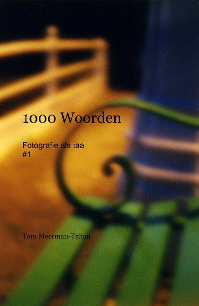 Bekijk 1000 Woorden Fotografie als taal #1 op Tom Meerman-Triton