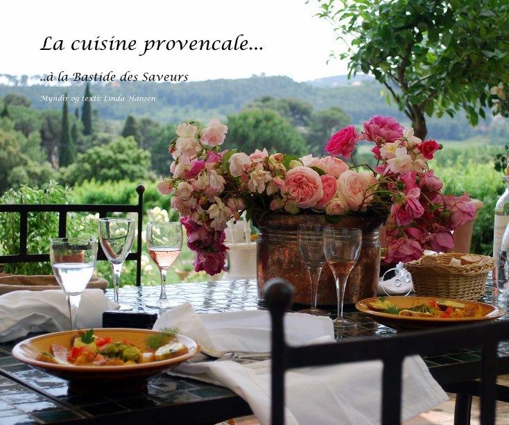 La Cuisine Provencale By Myndir Og Texti Linda Hansen Blurb