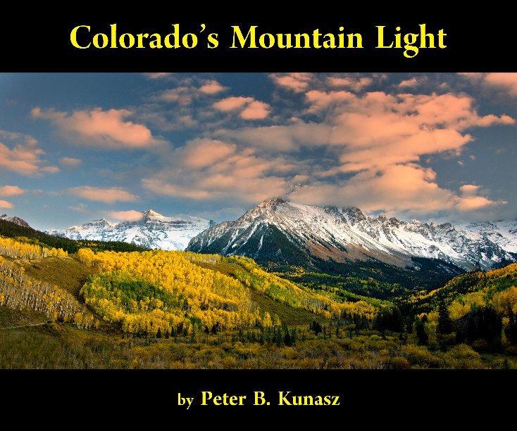 View Colorado's Mountain Light by Peter B. Kunasz