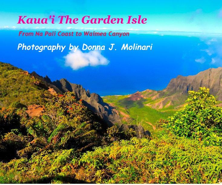 View Kaua'i The Garden Isle by Photography by Donna J. Molinari