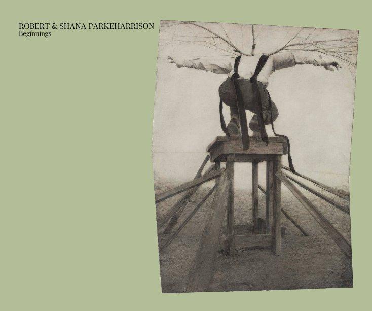 View ROBERT & SHANA PARKEHARRISON Beginnings by Catherine Edelman Gallery