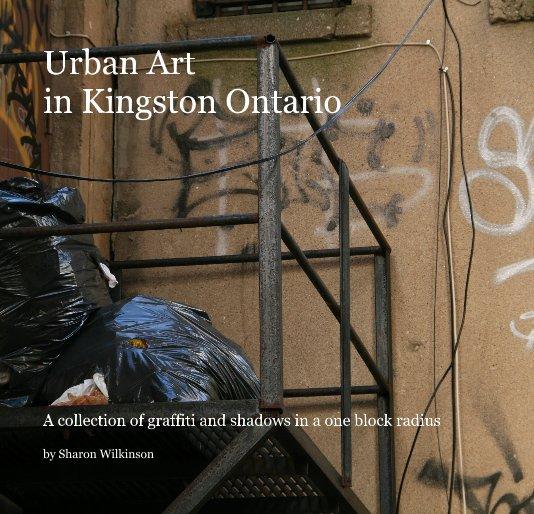 View Urban Art in Kingston Ontario by Sharon Wilkinson
