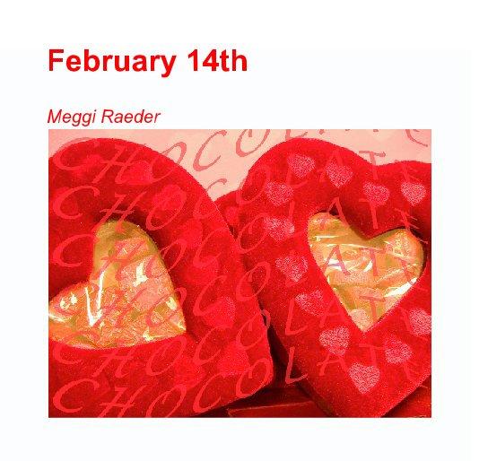 View February 14th by Meggi Raeder