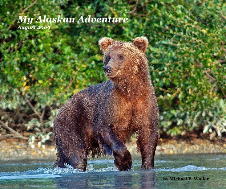 View My Alaskan Adventure August 2009 by Michael P. Waller