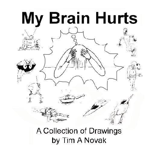 View My Brain Hurts by Tim A Novak