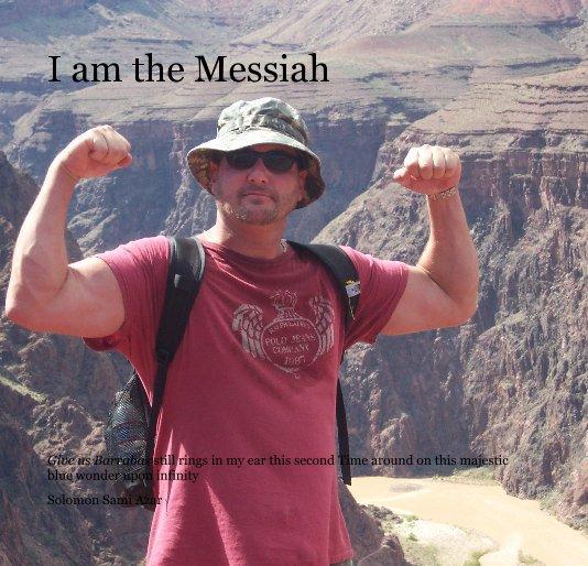 View I am the Messiah by Solomon Sami Azar