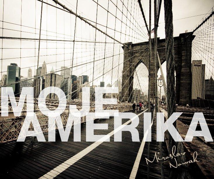 View MOJE AMERIKA by Miroslav Nowak
