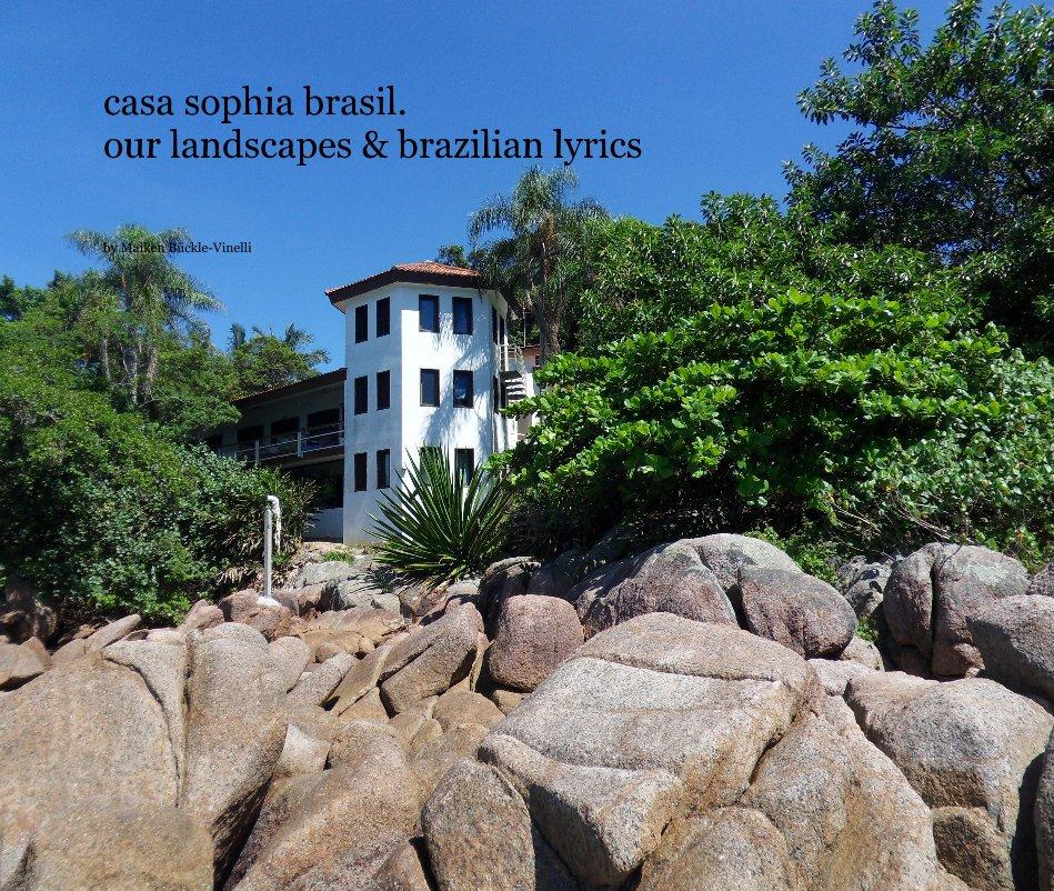 Ver casa sophia brasil. our landscapes & brazilian lyrics por Maiken Bückle-Vinelli