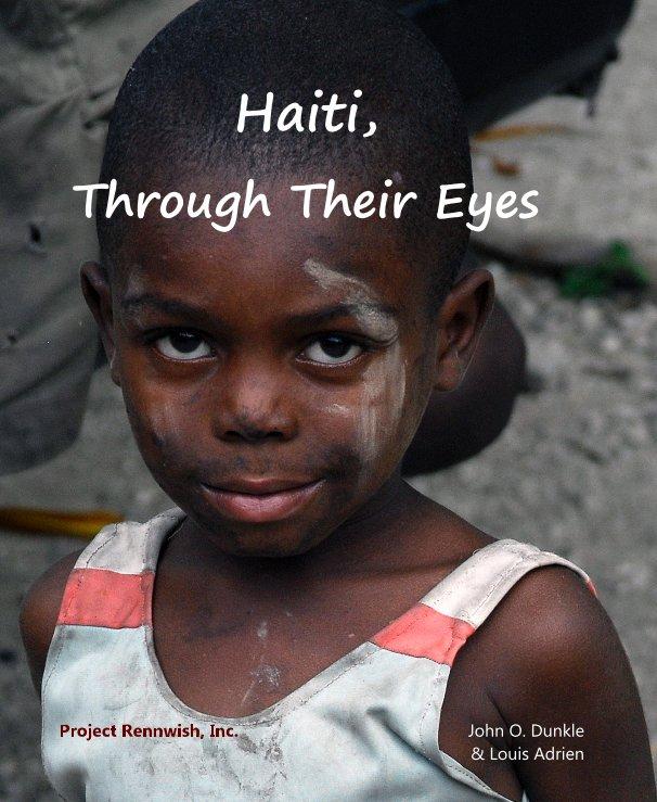 View Haiti, Through Their Eyes by John O. Dunkle & Louis Adrien