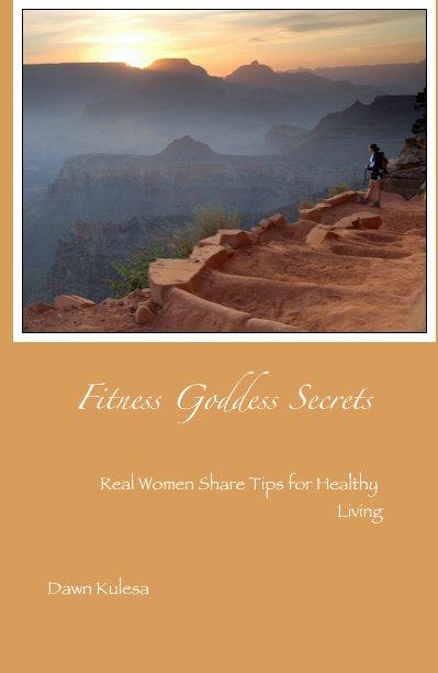 View Fitness Goddess Secrets by Dawn Kulesa