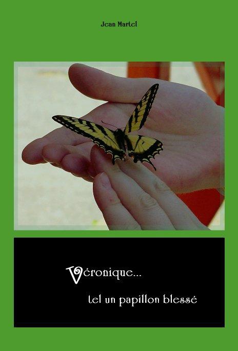 View Véronique... tel un papillon blessé by Jean Martel