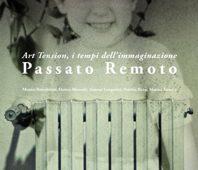 Visualizza Passato Remoto di Monica Benedetti,Matteo Mezzadri,Simone Longaretti,Patrizia Ricco,Monica Tarocco