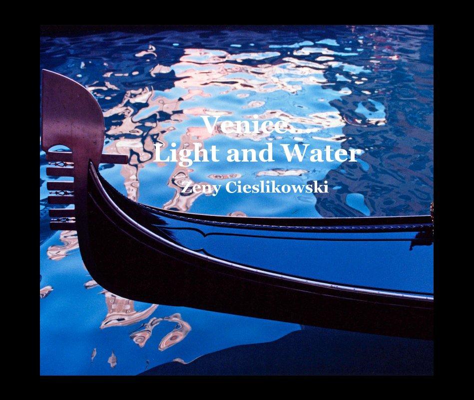 View Venice... Light and Water by Zeny Cieslikowski