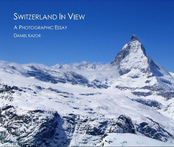 View SWITZERLAND IN VIEW by DANIEL KAZOR