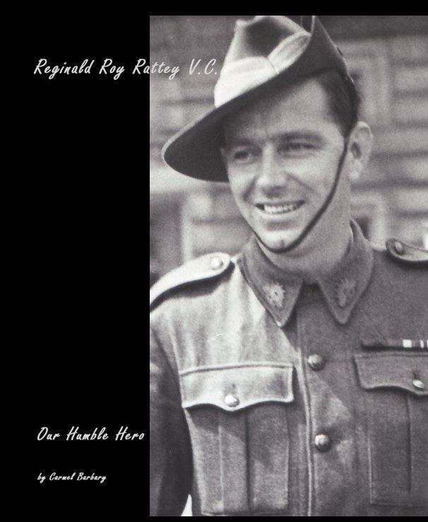 View Reginald Roy Rattey V.C. by Carmel Barbary (nee Rattey)