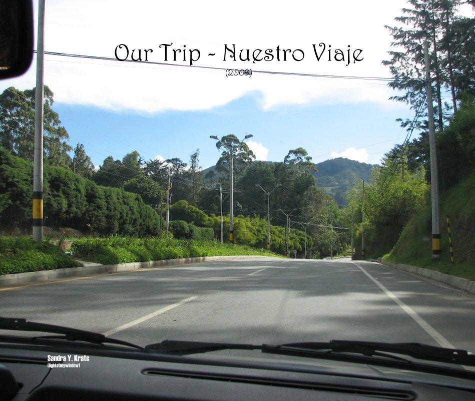 View Our Trip - Nuestro Viaje (2009) by Sandra Y. Kratc (lightatmywindow)