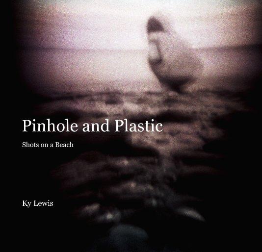 Ver Pinhole and Plastic por Ky Lewis
