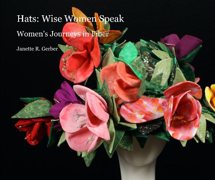 View Hats: Wise Women Speak by Janette R. Gerber byby Janette R. Gerber