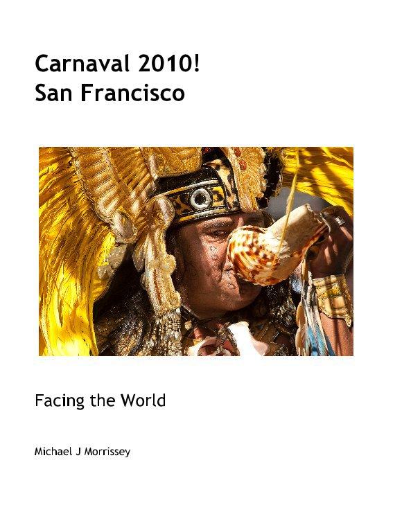 View Carnaval 2010! San Francisco by Michael J Morrissey