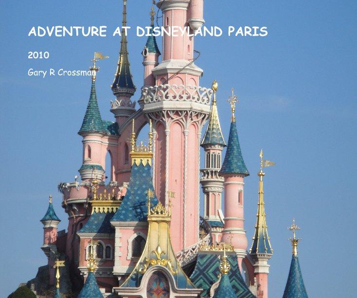View ADVENTURE AT DISNEYLAND PARIS by Gary R Crossman