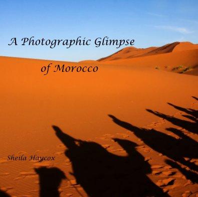 A Photographic Glimpse of Morocco - Travel photo book
