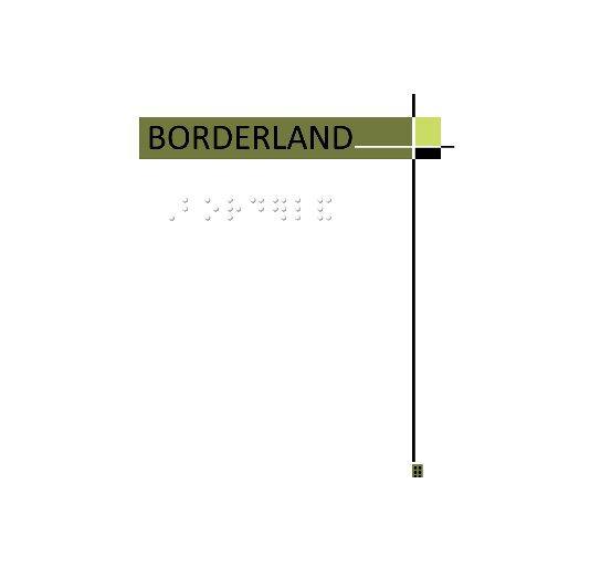 View BORDERLAND by Thomas Ferrella & The Lake Effect Poets