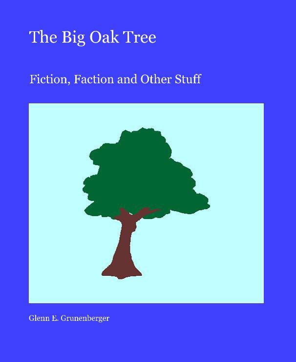 View The Big Oak Tree by Glenn E. Grunenberger