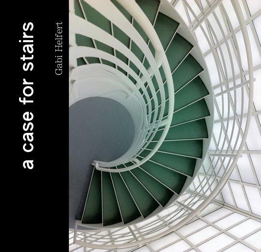 View a case for stairs by Gabi Helfert