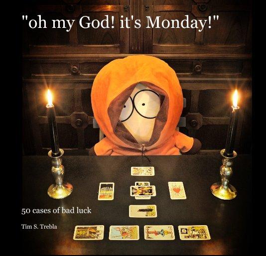 "View ""oh my God! it's Monday!"" by Tim S. Trebla"