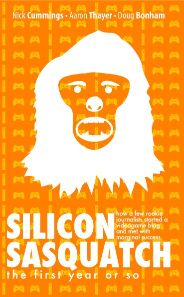 View Silicon Sasquatch: The First Year or So by Nick Cummings, Aaron Thayer, and Doug Bonham