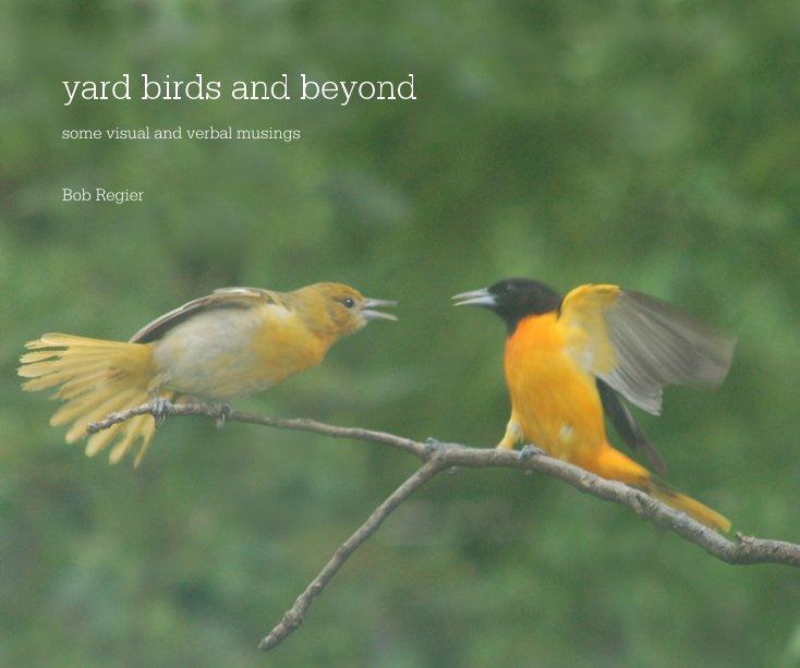 View yard birds and beyond by Bob Regier