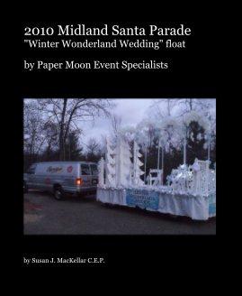 "2010 Midland Santa Parade ""Winter Wonderland Wedding"" float - Entertainment photo book"