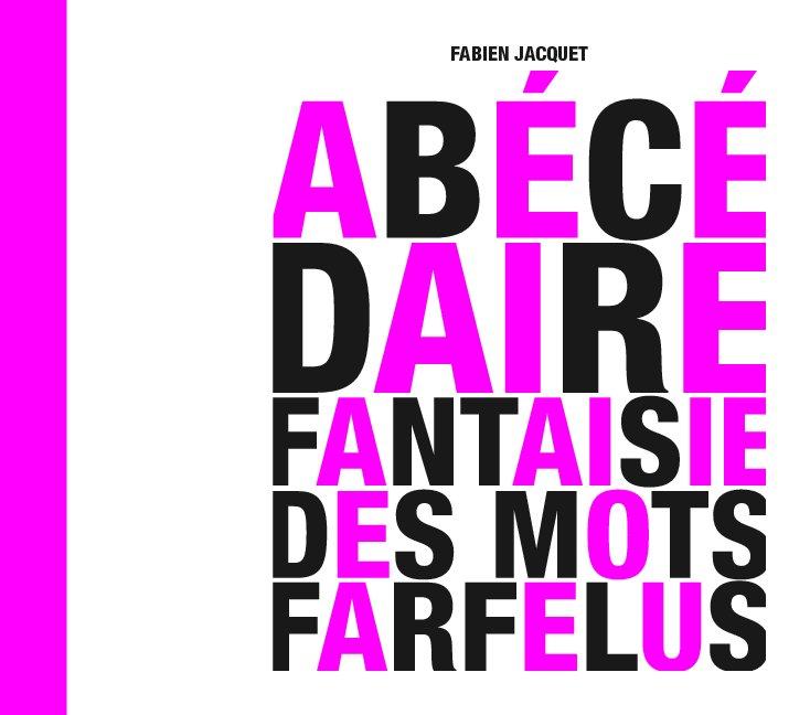 View Abécédaire Fantaisie des Mots Farfelus by Fabien Jacquet
