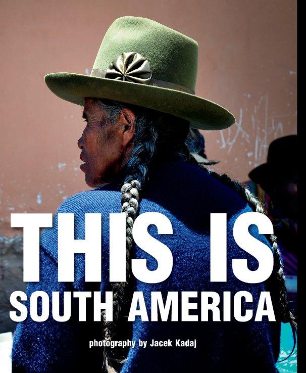 View This is South America by Jacek Kadaj