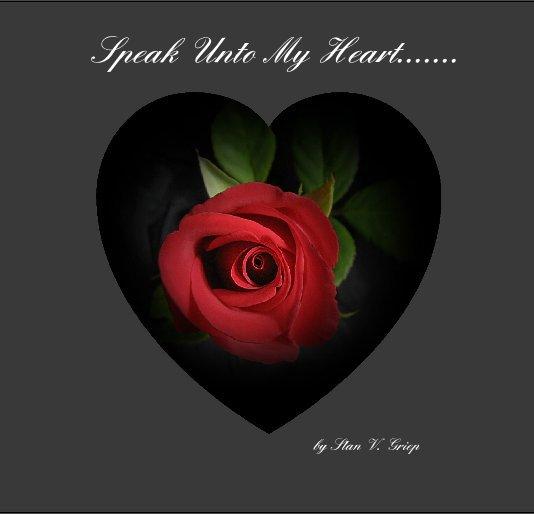 View Speak Unto My Heart....... by Stan V. Griep