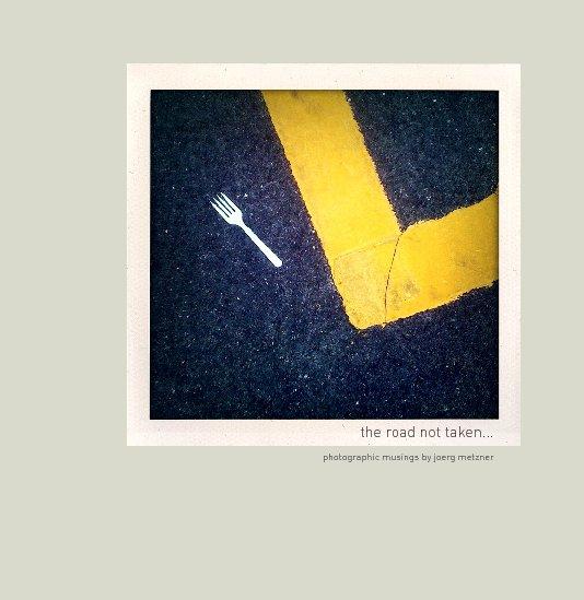 View the road not taken... [image wrap] by Joerg Metzner