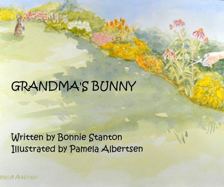 Visualizza GRANDMA'S BUNNY Written by Bonnie Stanton Illustrated by Pamela Albertsen di Bonnie Stanton With illustrations by Pamela Albertsen
