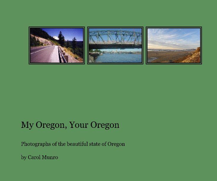 View My Oregon, Your Oregon by Carol Munro