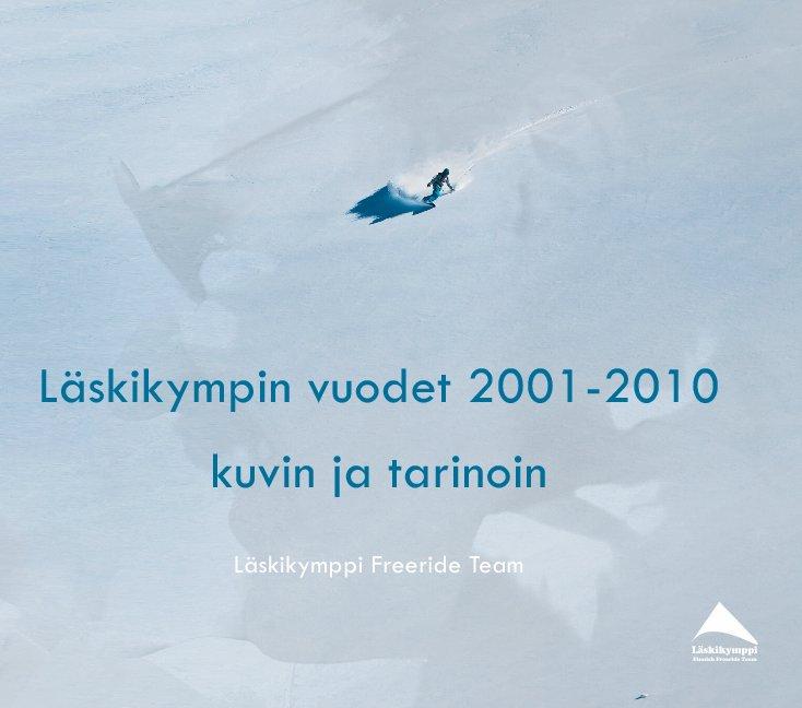 View Läskikympin vuodet 2001-2010 by Matti Mottonen & Ilkka Uusitalo