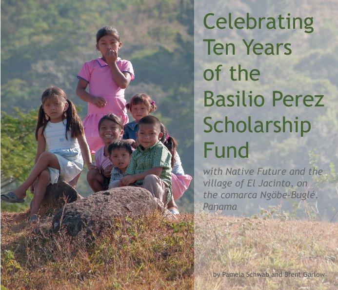 View Celebrating Ten Years of the Basilio Perez Scholarship Fund by Pamela Schwab and Brent Garlow