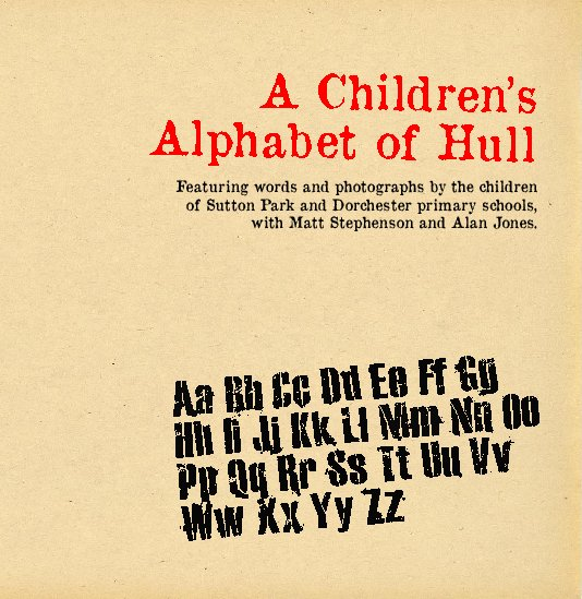 View A Children's Alphabet of Hull by Children of Dorchester and Sutton Park Primary schools