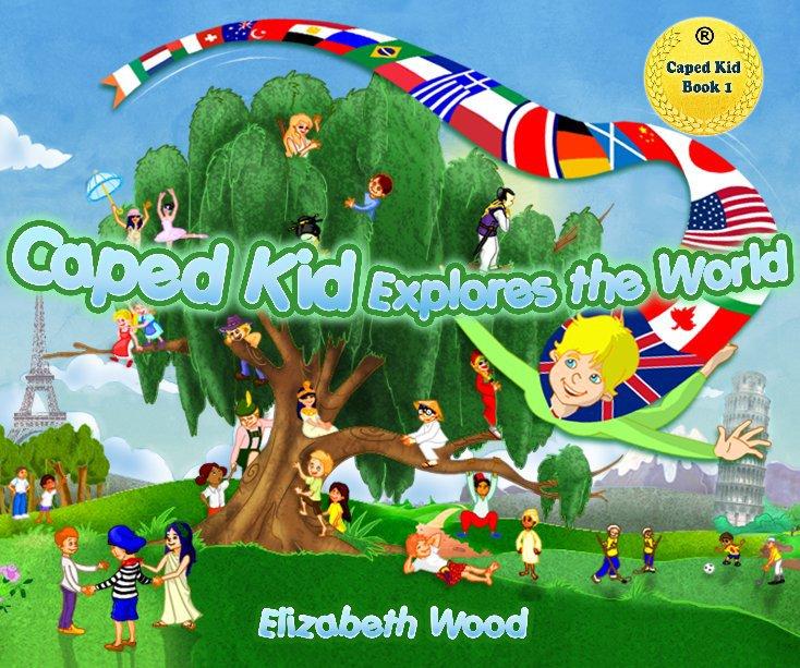 Ver Caped Kid Explores the World por Elizabeth Wood & Joshua Huddleston